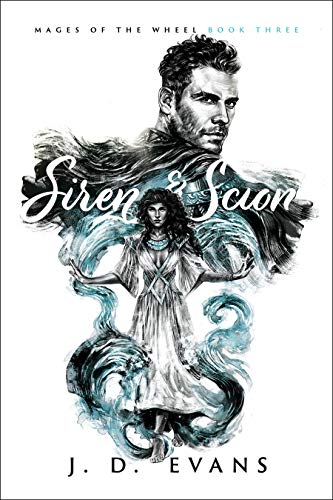 Siren & Scion (Mages of the Wheel Book 3)  J. D. Evans