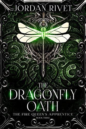 The Dragonfly Oath (The Fire Queen's Apprentice Book 3 Jordan Rivet