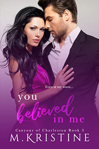 You Believed in Me (Canyons of Charleston Book 3)  M. Kristine