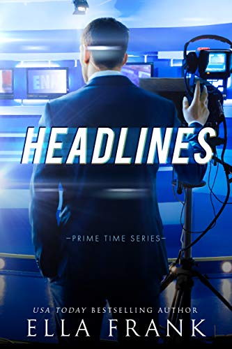 Headlines (Prime Time Series Book 3) Ella Frank