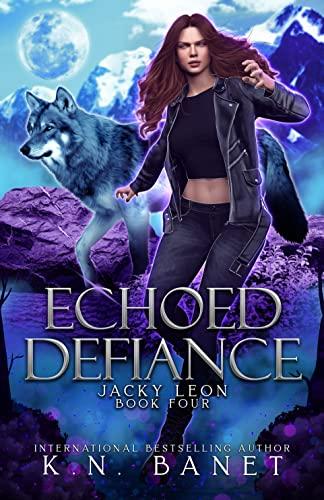 Echoed Defiance (Jacky Leon Book 4) K.N. Banet