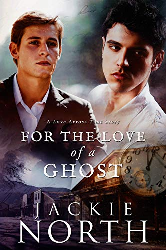 For the Love of a Ghost: A Love Across Time Story  Jackie North