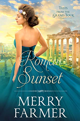 Roman Sunset (Tales from the Grand Tour Book 6)  Merry Farmer