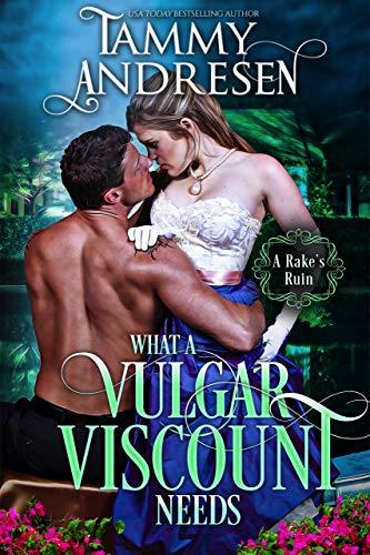 What a Vulgar Viscount Needs: Regency Romance (Romancing the Rake Book 5) Tammy Andresen