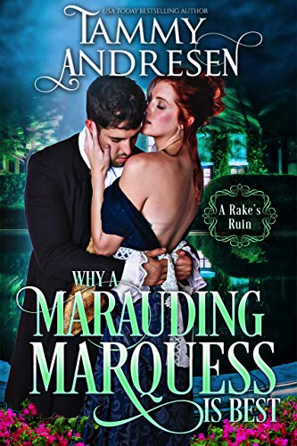 Why a Marauding Marquess is Best: Regency Romance (Romancing the Rogue Book 4) Tammy Andresen