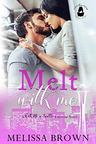 Melt With Me: A With Me In Seattle Universe Novel  Melissa Brown