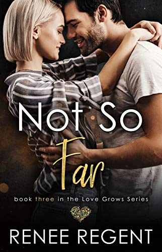 Not So Far (Love Grows series Book 3) Renee Regent