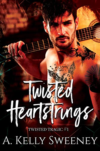 Twisted Heartstrings: Twisted Tragic #1  A. Kelly Sweeney