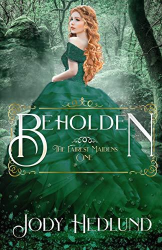 Beholden (The Fairest Maidens Book 1) Jody Hedlund