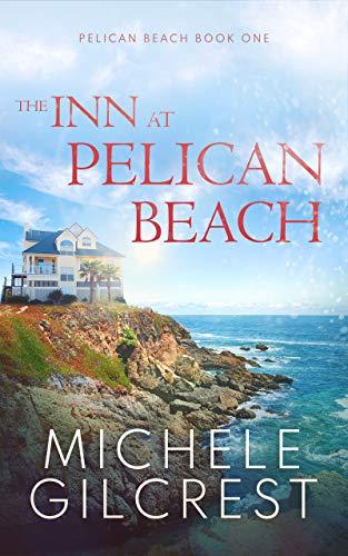 The Inn At Pelican Beach (Pelican Beach Book 1) Michele Gilcrest