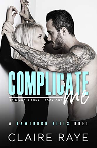 Complicate Me (Hawthorn Hills Duet Book 1)  Claire Raye