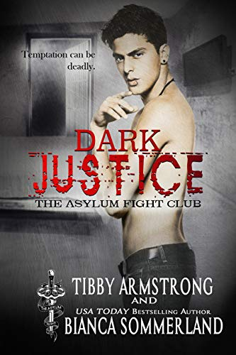 Dark Justice (The Asylum Fight Club Book 6)  Bianca Sommerland and Tibby Armstrong