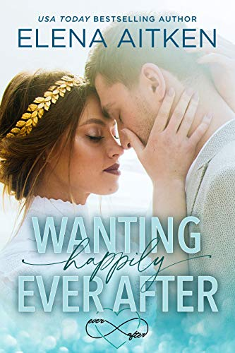 Wanting Happily Ever After Elena Aitken