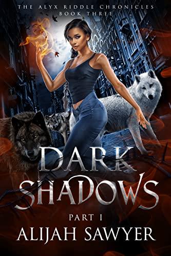 Dark Shadows: A Paranormal Romance Novel (The Alyx Riddle Chronicles Book 3) Alijah Sawyer