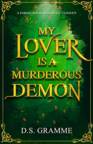 My Lover is a Murderous Demon: A Paranormal Romantic Comedy D.S. Gramme