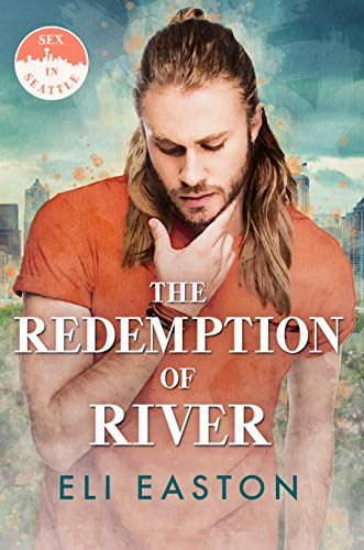 The Redemption of River (Sex in Seattle Book 4)  Eli Easton