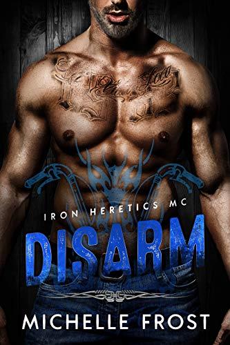 Disarm (Iron Heretics MC Book 2)  Michelle Frost