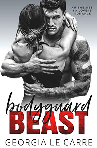 Bodyguard Beast: An Enemies To Lovers Romance Georgia Le Carre