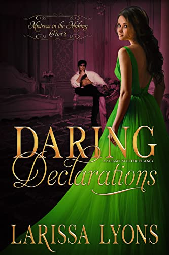 Daring Declarations: A Fun and Steamy Historical Regency (Mistress in the Making Book 3) Larissa Lyons