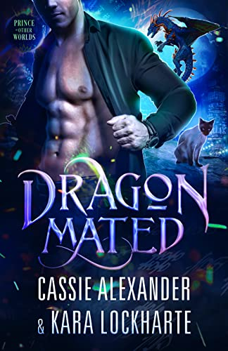 Dragon Mated: Slow Burn Sexy Urban Fantasy Romance (Prince of the Other Worlds Book 4) Kara Lockharte and Cassie Alexander