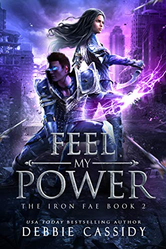 Feel My Power (The Iron Fae Book 2) Debbie Cassidy