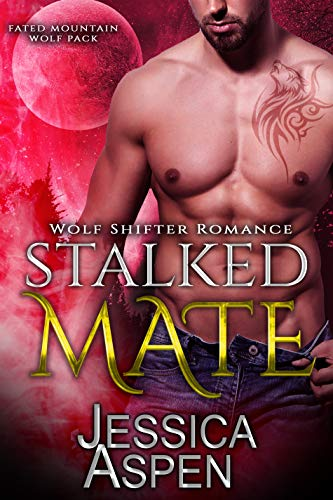 Stalked Mate: Paranormal Werewolf Romance (Fated Mountain Wolf Pack Book 3) Jessica Aspen