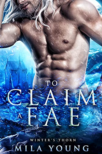 To Claim A Fae: Fantasy Romance (Winter's Thorn Book 3) Mila Young