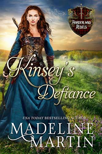 Kinsey's Defiance: A Scottish Medieval Romance (Borderland Rebels Book 2) Madeline Martin
