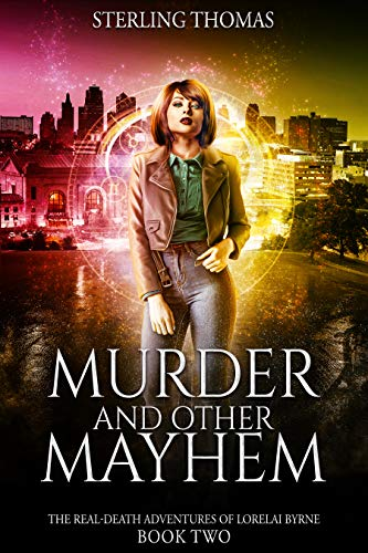 Murder and Other Mayhem: The Real-Death Adventures of Lorelai Byrne Book Two Sterling Thomas