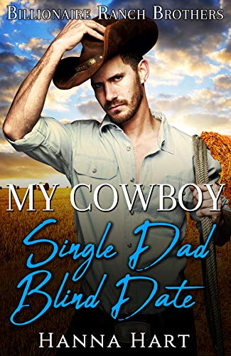My Cowboy Single Dad Blind Date (Billionaire Ranch Brothers Book 3)  Hanna Hart