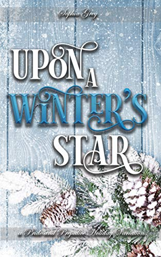 Upon A Winter's Star: A Pride and Prejudice Holiday Variation Sophia Grey and A Lady