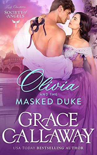Olivia and the Masked Duke (Lady Charlotte's Society of Angels Book 1) Grace Callaway