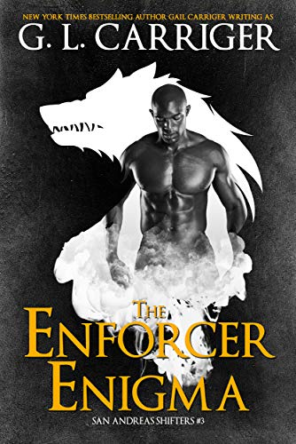 The Enforcer Enigma: The San Andreas Shifters G. L. Carriger and Gail Carriger