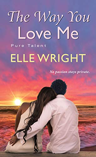 The Way You Love Me (Pure Talent Book 3) Elle Wright