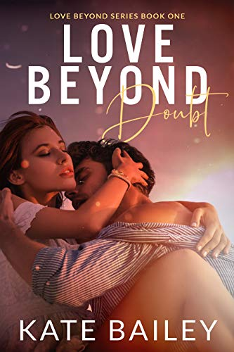 Love Beyond Doubt (The Love Beyond Series Book 1) Kate Bailey
