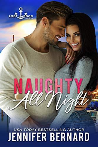 Naughty All Night (Lost Harbor, Alaska Book 5)  Jennifer Bernard