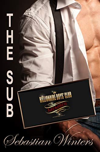 The Sub (The Billionaire Boys' Club Book 2) Sebastian Winters