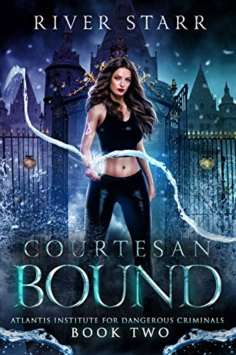 Courtesan Bound: A Paranormal Prison Romance (Atlantis Institute For Dangerous Criminals: Book Two) River Starr