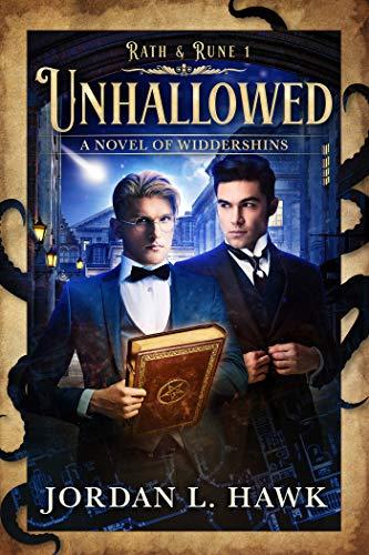 Unhallowed: A Novel of Widdershins (Rath & Rune Book 1) Jordan L. Hawk