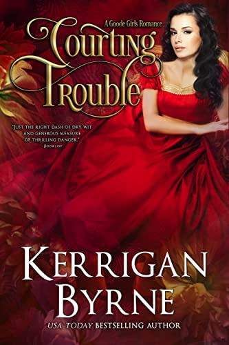 Courting Trouble (A Goode Girls Romance Book 2) Kerrigan Byrne