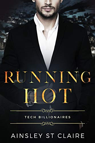 Running Hot : Tech Billionaires Book 4 Ainsley St Claire