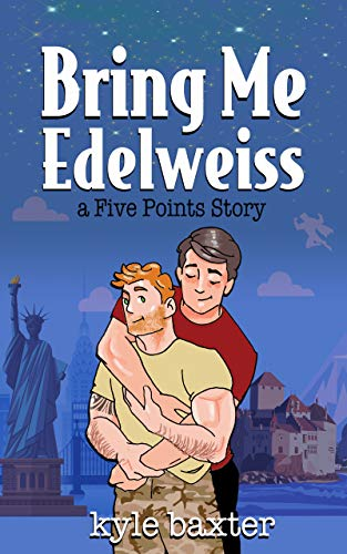 Bring Me Edelweiss (Five Points Stories Book 2) Kyle Baxter