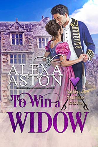 To Win a Widow (Soldiers & Soulmates Book 5) Alexa Aston