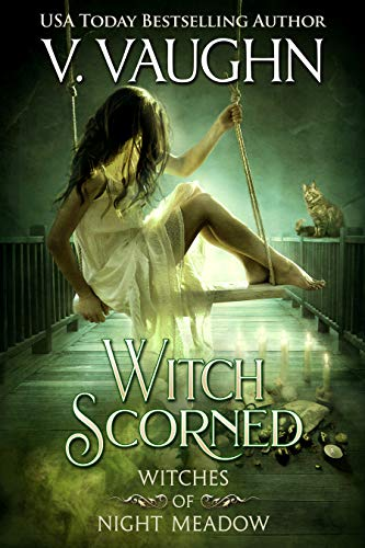 Witch Scorned: Sweet Paranormal Romance (Witches of Night Meadow Book 5) V. Vaughn and Violet Vaughn