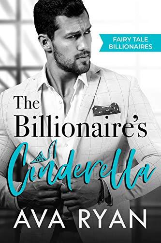 The Billionaire's Cinderella (Fairy Tale Billionaires Book 3) Ava Ryan