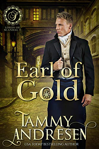 Earl of Gold: Regency Romance (Lords of Scandal Book 7) Tammy Andresen
