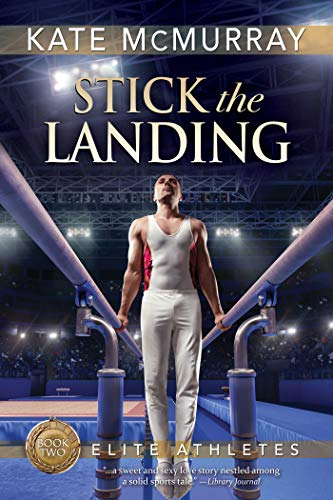 Stick the Landing (Elite Athletes Book 2) Kate McMurray