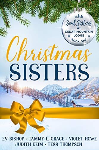 Christmas Sisters (Soul Sisters at Cedar Mountain Lodge Book 1) Tess Thompson, Tammy L. Grace , et al.