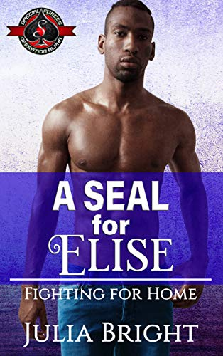 A SEAL for Elise (Special Forces: Operation Alpha) (Fighting for Home Book 3) Julia Bright and Operation Alpha