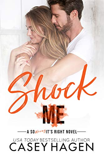 Shock Me: An Opposites Attract Standalone Romance in the So Wrong It's Right Series Casey Hagen